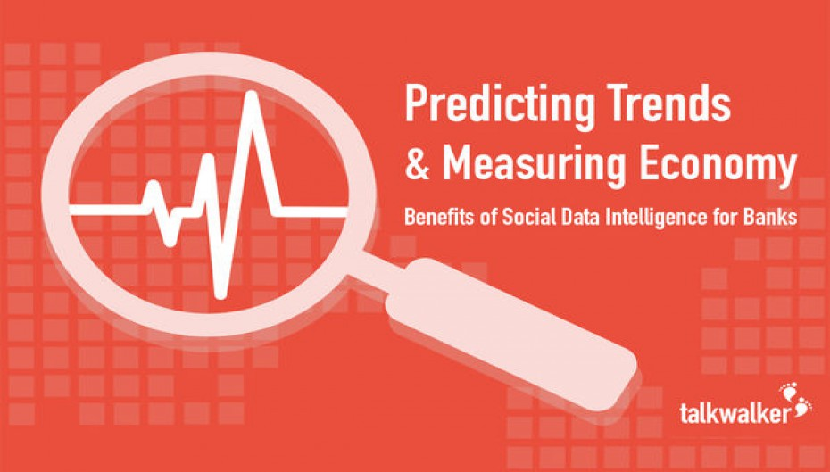 Predicting Trends and Measuring the Economy: Benefits of Social Data Intelligence for Banks