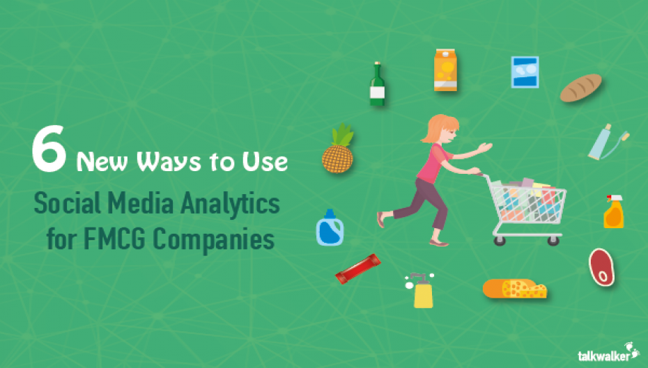 6 New Ways to Use Social Media Analytics for FMCG Companies