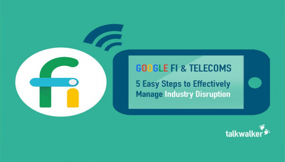 Google Fi & Telecoms: 5 Easy Steps to Effectively Manage Industry Disruption