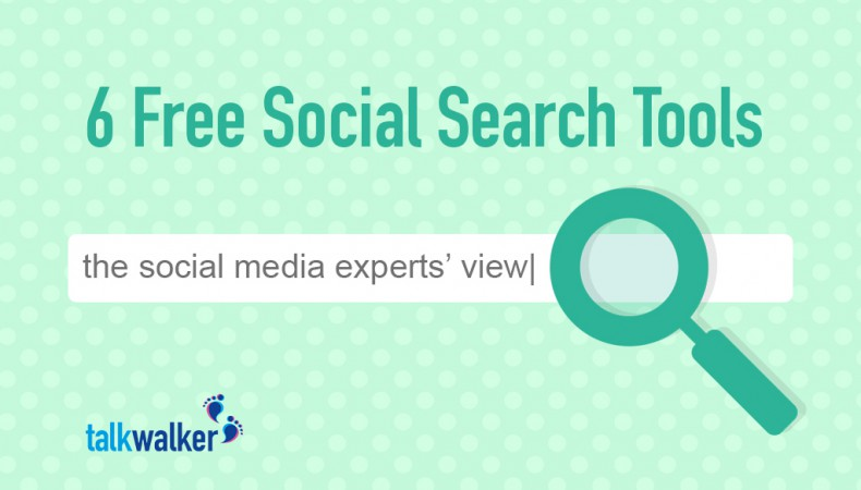 6 Free Social Search Tools - The Social Media Experts' View