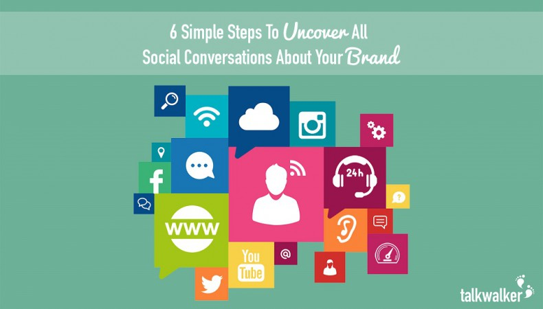 6 Simple Steps To Uncover All Social Conversations About Your Brand