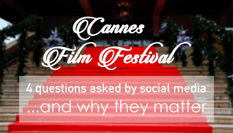 #Cannes2015: 4 questions asked by social media (and why they matter)