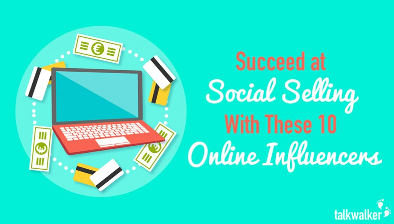 Succeed at #SocialSelling With These 10 Online Influencers