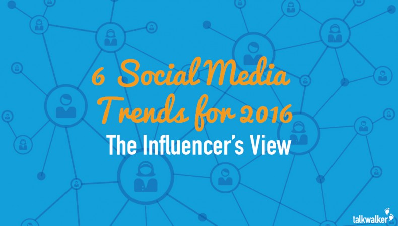 6 Game-Changing Social Media Trends for 2016 – The Influencer's View