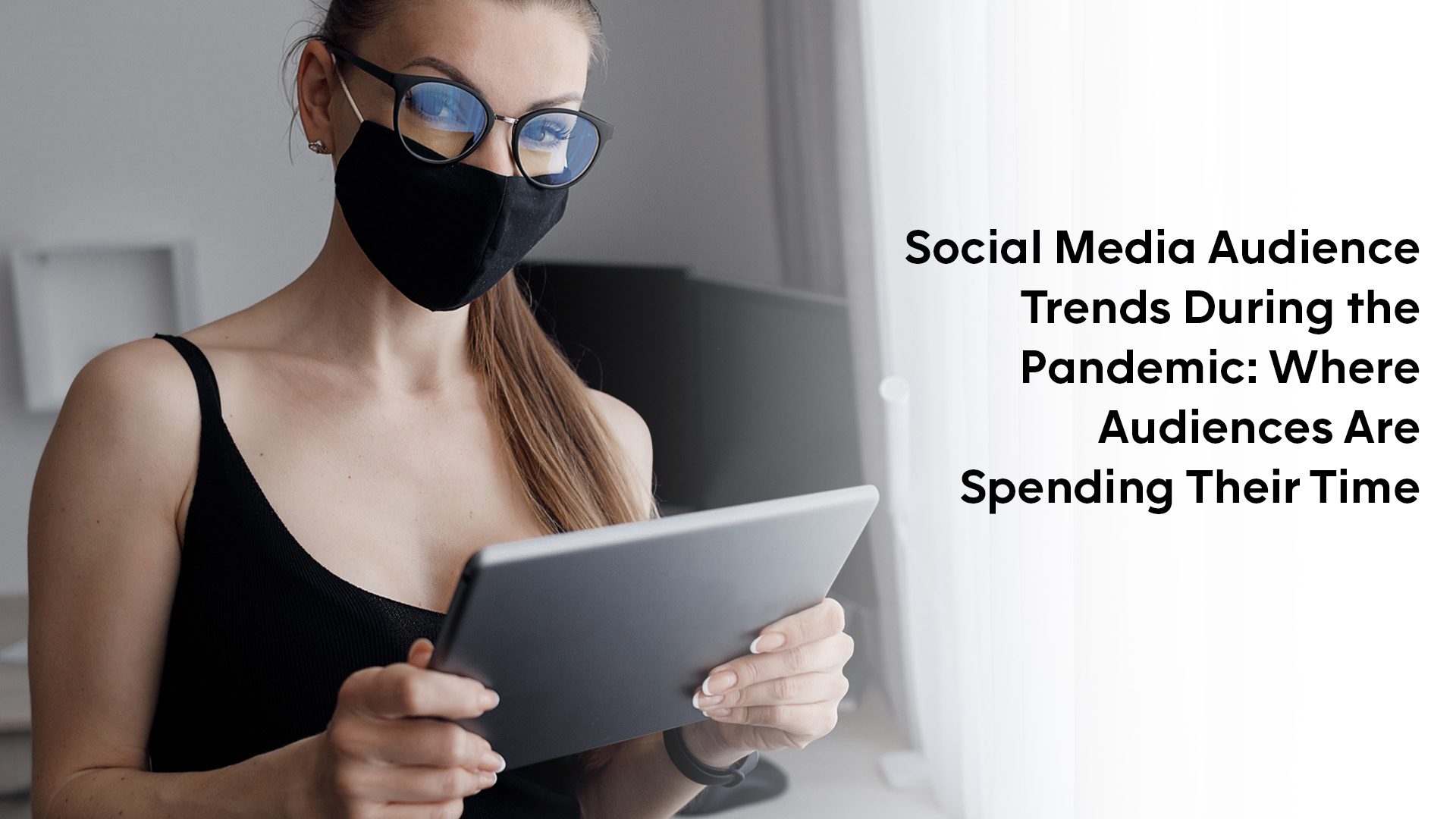 Social Media Audience Trends during the pandemic, a socially distanced social media user wears a mask to browse the internet