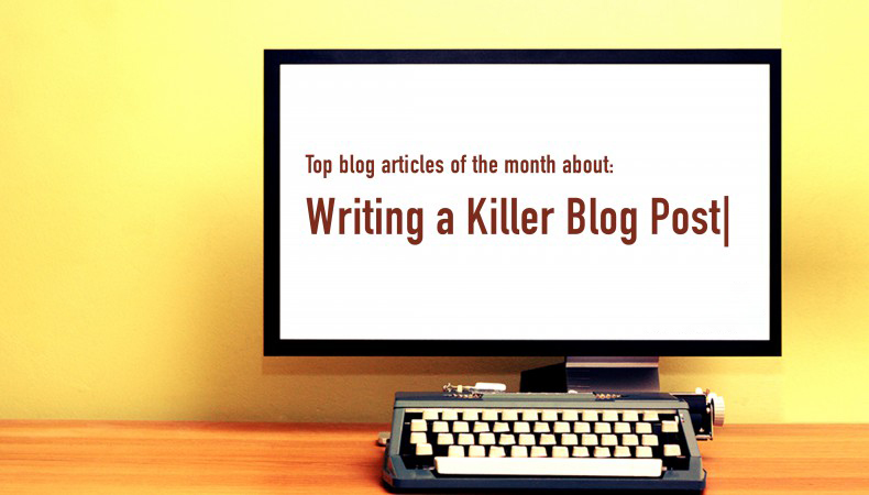 Top Blog Articles of February Were About… Writing a Killer Blog Post