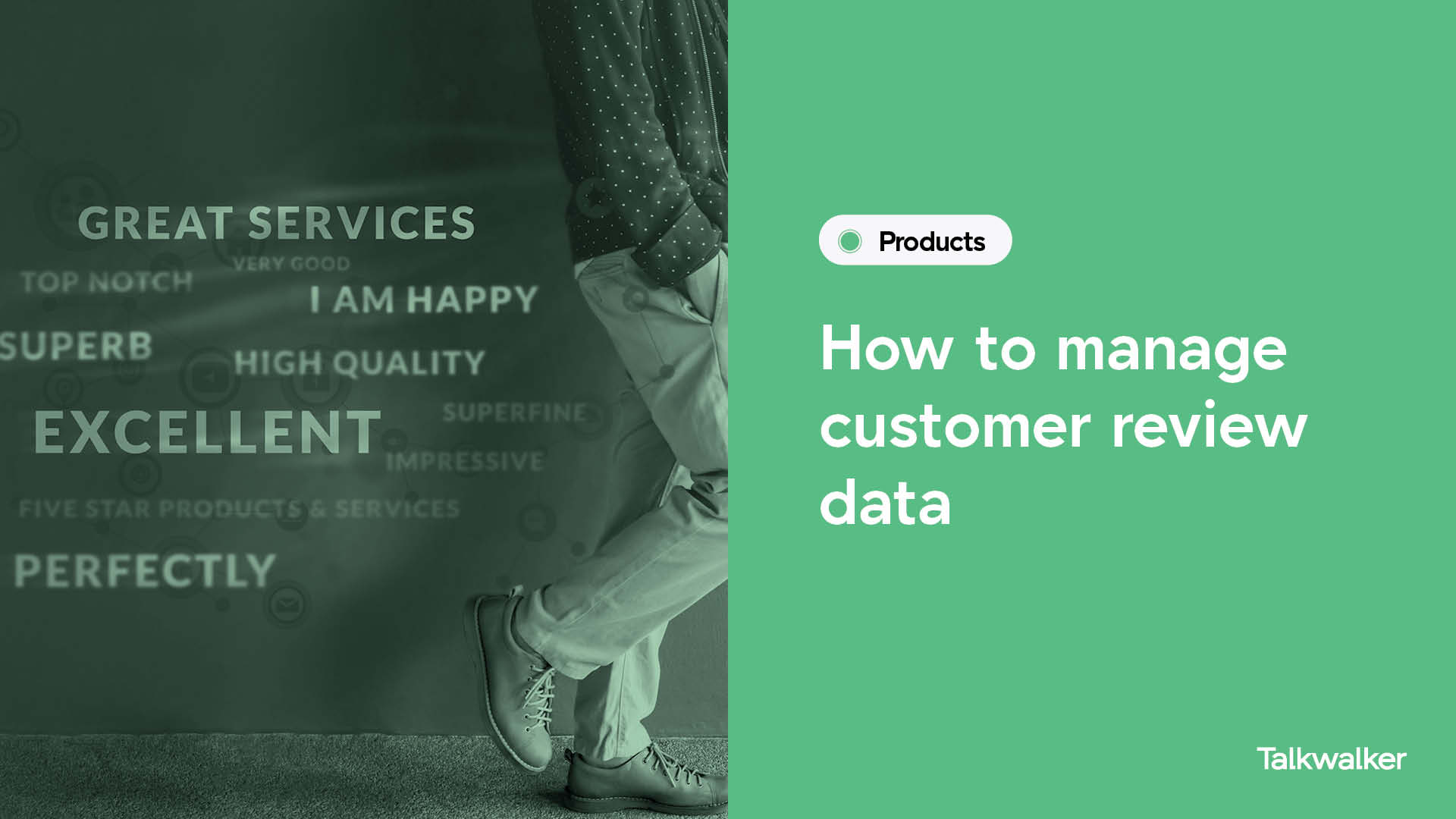How to manage customer review data - person walking off camera with words behind - great services, excellent, I am happy, high quality, five stars products and services.