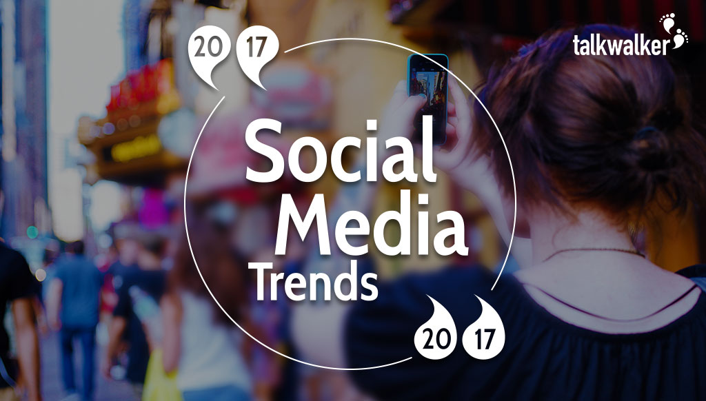 8 social media trends you need to know for 2017 – The influencers view