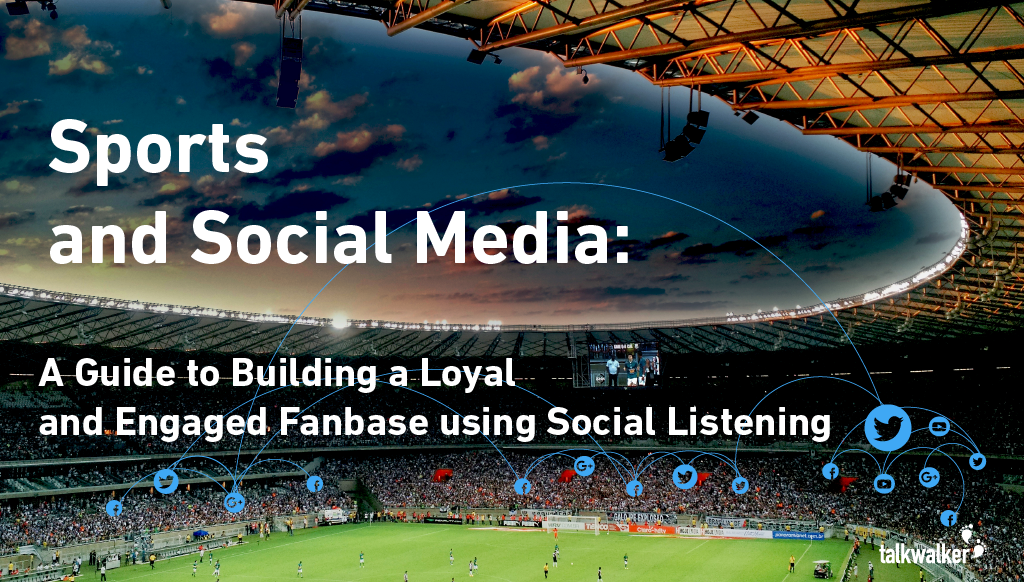 Sports and Social Media : Building a Loyal and Engaged Fanbase using Social Listening