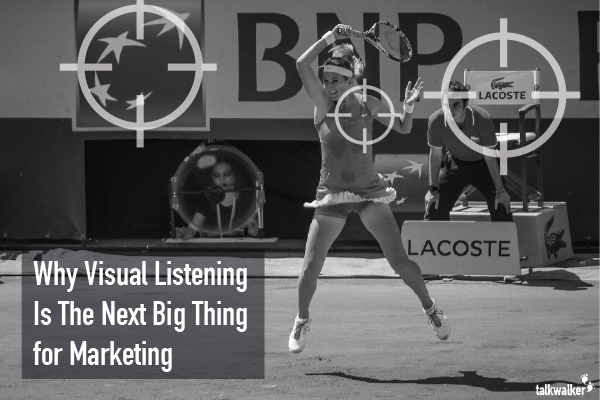 Why Visual Listening is the next big thing for marketing