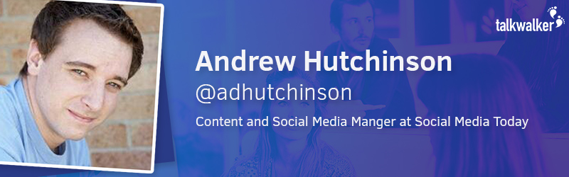 Andrew Hutchinson Content and Social Media Manager at Social Media Today